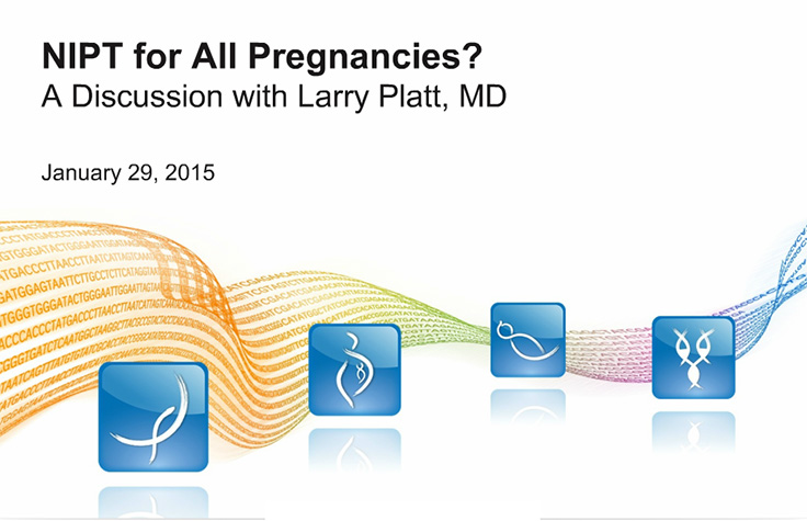 A discussion with Larry Platt, MD about NIPT for all pregnancies
